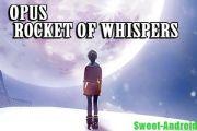 OPUS Rocket of Whispers на андроид